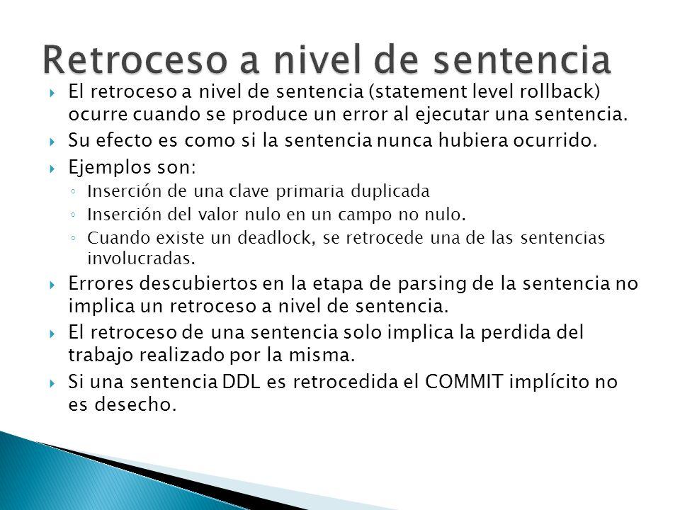 El retroceso a nivel de sentencia (statement level rollback) ocurre cuando se produce un error al ejecutar una sentencia. Su efecto es como si la sent