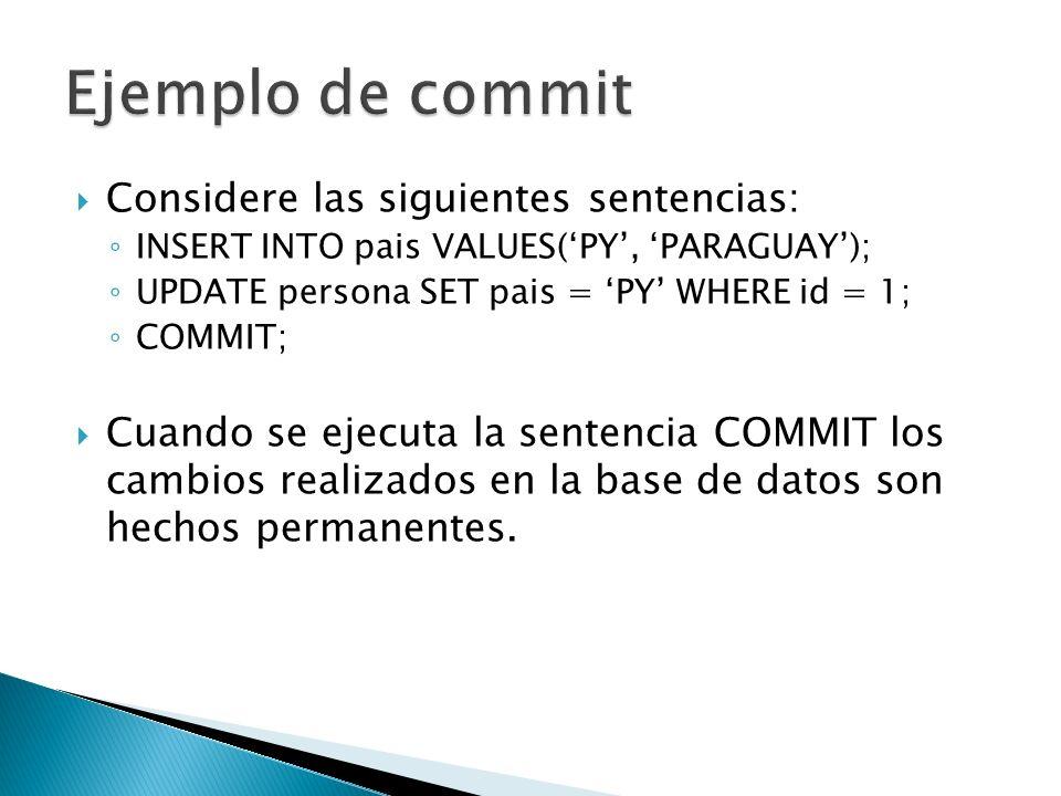 Considere las siguientes sentencias: INSERT INTO pais VALUES(PY, PARAGUAY); UPDATE persona SET pais = PY WHERE id = 1; COMMIT; Cuando se ejecuta la se