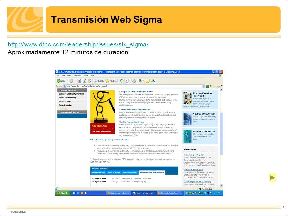 21 Transmisión Web Sigma http://www.dtcc.com/leadership/issues/six_sigma/ Aproximadamente 12 minutos de duración