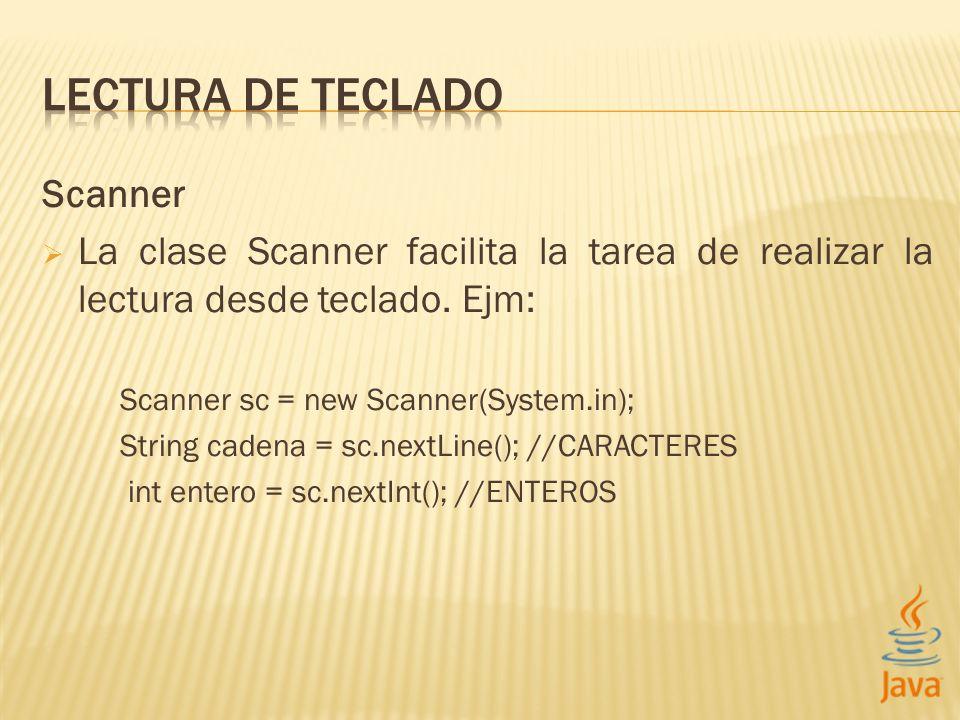 Scanner La clase Scanner facilita la tarea de realizar la lectura desde teclado. Ejm: Scanner sc = new Scanner(System.in); String cadena = sc.nextLine