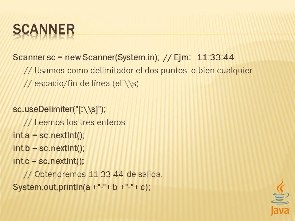 Scanner sc = new Scanner(System.in); // Ejm: 11:33:44 // Usamos como delimitador el dos puntos, o bien cualquier // espacio/fin de línea (el \\s) sc.u