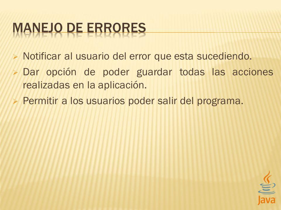 Notificar al usuario del error que esta sucediendo. Dar opción de poder guardar todas las acciones realizadas en la aplicación. Permitir a los usuario