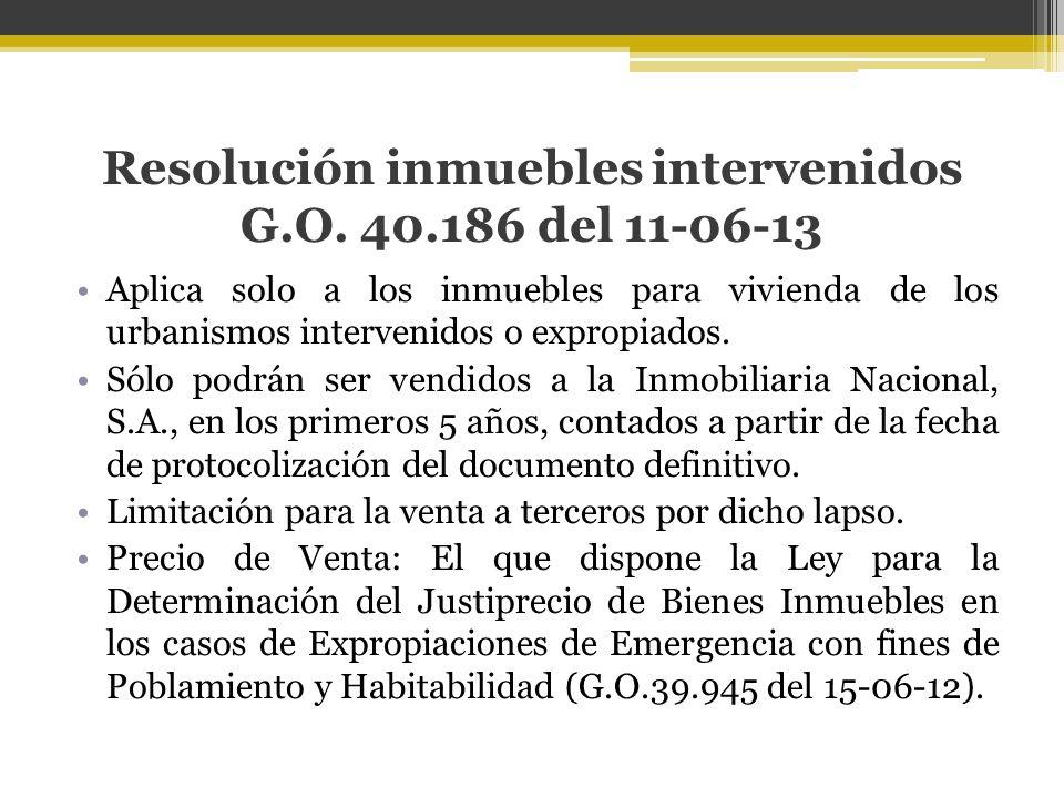 Resolución inmuebles intervenidos G.O. 40.186 del 11-06-13 Aplica solo a los inmuebles para vivienda de los urbanismos intervenidos o expropiados. Sól