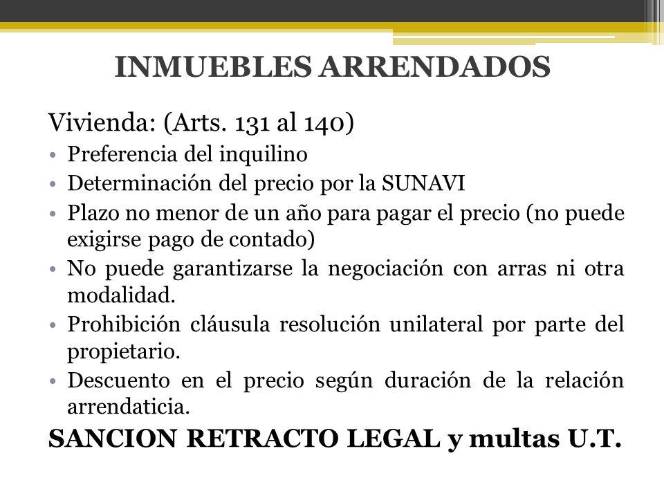 INMUEBLES ARRENDADOS Vivienda: (Arts. 131 al 140) Preferencia del inquilino Determinación del precio por la SUNAVI Plazo no menor de un año para pagar
