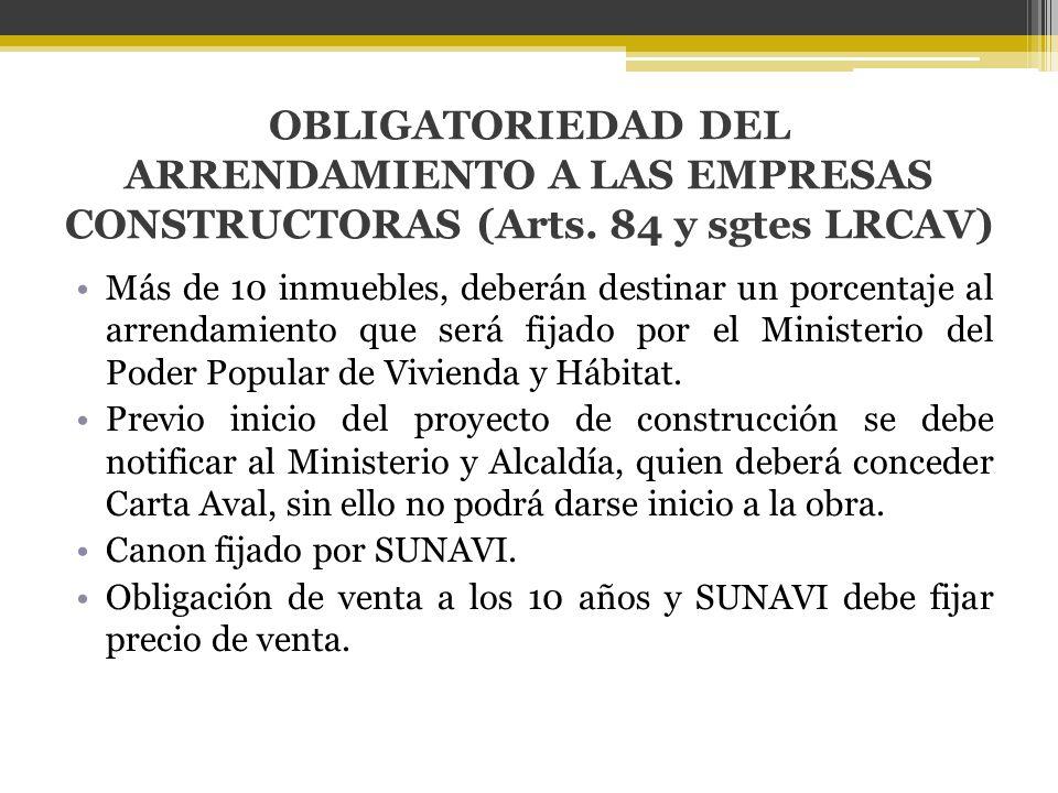 OBLIGATORIEDAD DEL ARRENDAMIENTO A LAS EMPRESAS CONSTRUCTORAS (Arts. 84 y sgtes LRCAV) Más de 10 inmuebles, deberán destinar un porcentaje al arrendam