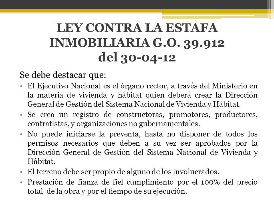 LEY CONTRA LA ESTAFA INMOBILIARIA G.O. 39.912 del 30-04-12 Se debe destacar que: El Ejecutivo Nacional es el órgano rector, a través del Ministerio en
