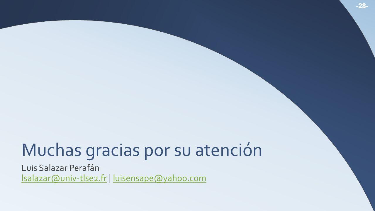 Muchas gracias por su atención Luis Salazar Perafán lsalazar@univ-tlse2.frlsalazar@univ-tlse2.fr | luisensape@yahoo.comluisensape@yahoo.com -28-