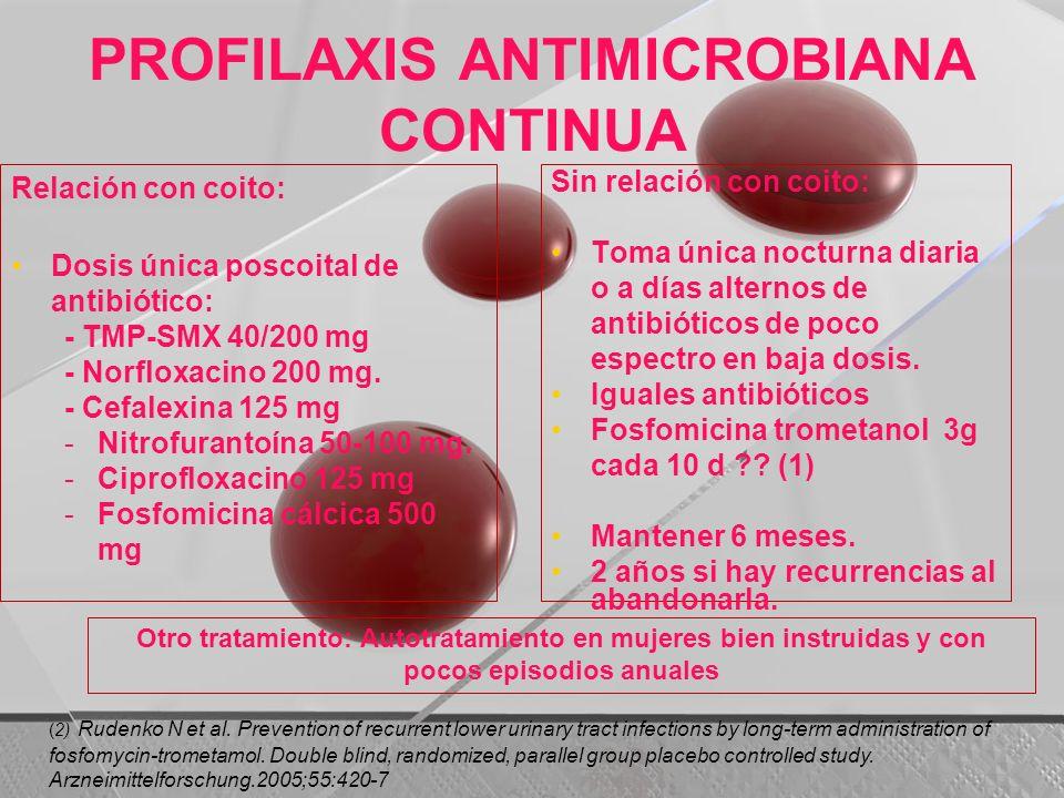 PROFILAXIS ANTIMICROBIANA CONTINUA Relación con coito: Dosis única poscoital de antibiótico: - TMP-SMX 40/200 mg - Norfloxacino 200 mg. - Cefalexina 1