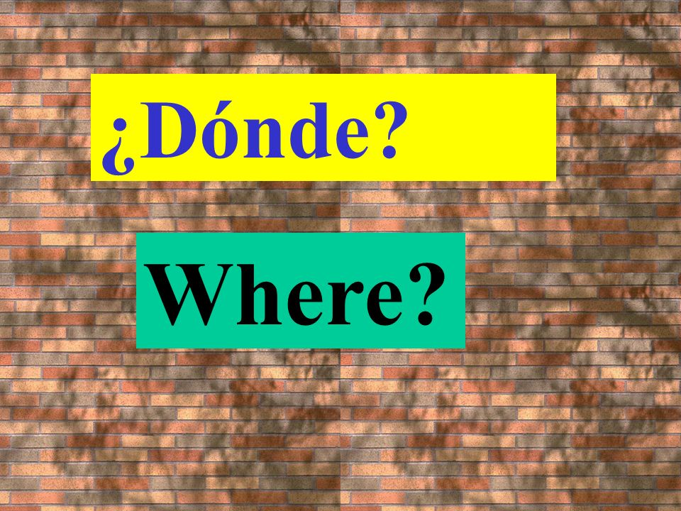 Where (is something / someone from)? ¿De dónde?