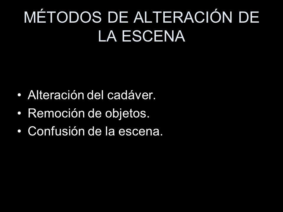 MÉTODOS DE ALTERACIÓN DE LA ESCENA Alteración del cadáver. Remoción de objetos. Confusión de la escena.
