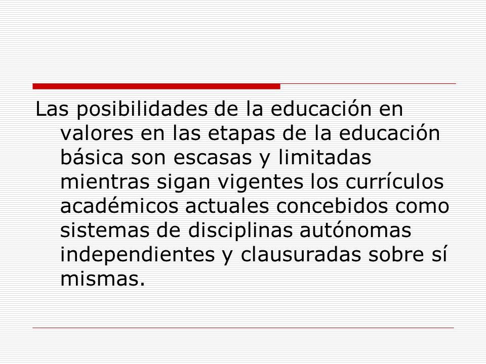 Las posibilidades de la educación en valores en las etapas de la educación básica son escasas y limitadas mientras sigan vigentes los currículos acadé