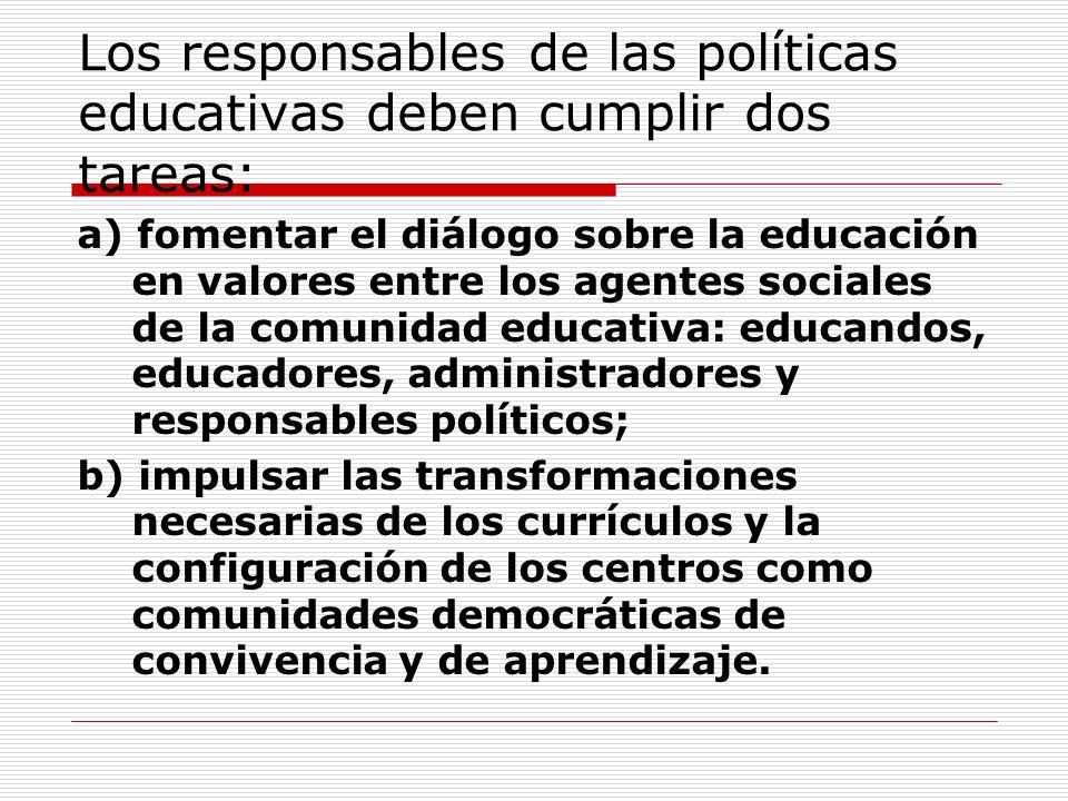 Los responsables de las políticas educativas deben cumplir dos tareas: a) fomentar el diálogo sobre la educación en valores entre los agentes sociales
