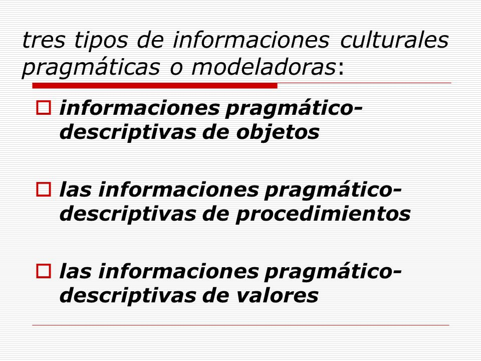 tres tipos de informaciones culturales pragmáticas o modeladoras: informaciones pragmático- descriptivas de objetos las informaciones pragmático- desc