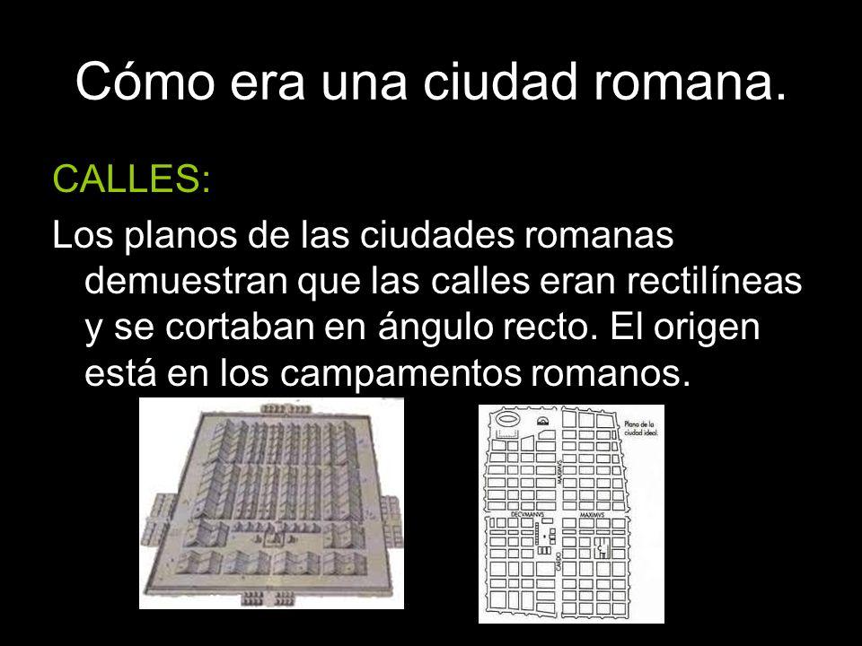 Cómo era una ciudad romana. CALLES: Los planos de las ciudades romanas demuestran que las calles eran rectilíneas y se cortaban en ángulo recto. El or