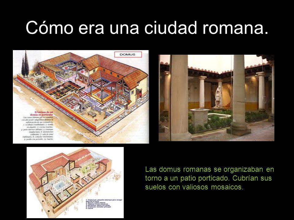 Cómo era una ciudad romana. Las domus romanas se organizaban en torno a un patio porticado. Cubrían sus suelos con valiosos mosaicos.