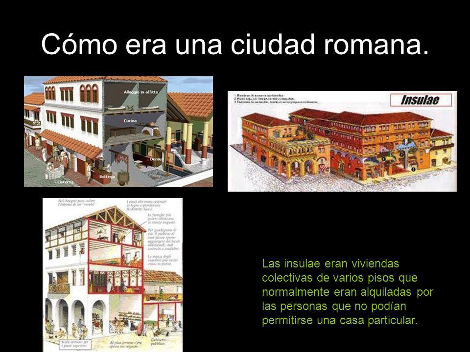 Cómo era una ciudad romana. Las insulae eran viviendas colectivas de varios pisos que normalmente eran alquiladas por las personas que no podían permi