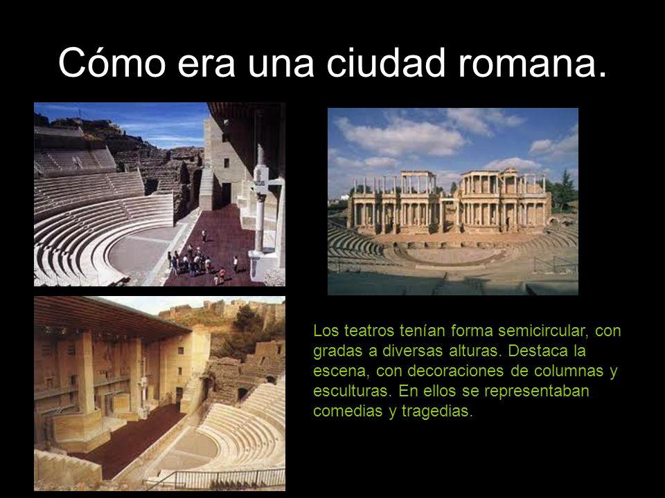 Cómo era una ciudad romana. Los teatros tenían forma semicircular, con gradas a diversas alturas. Destaca la escena, con decoraciones de columnas y es