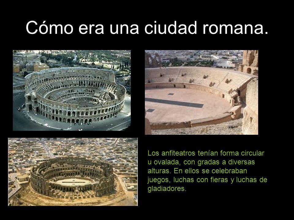 Cómo era una ciudad romana. Los anfiteatros tenían forma circular u ovalada, con gradas a diversas alturas. En ellos se celebraban juegos, luchas con