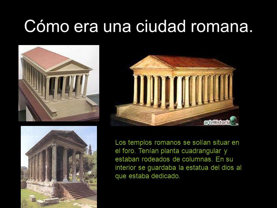 Cómo era una ciudad romana. Los templos romanos se solían situar en el foro. Tenían planta cuadrangular y estaban rodeados de columnas. En su interior
