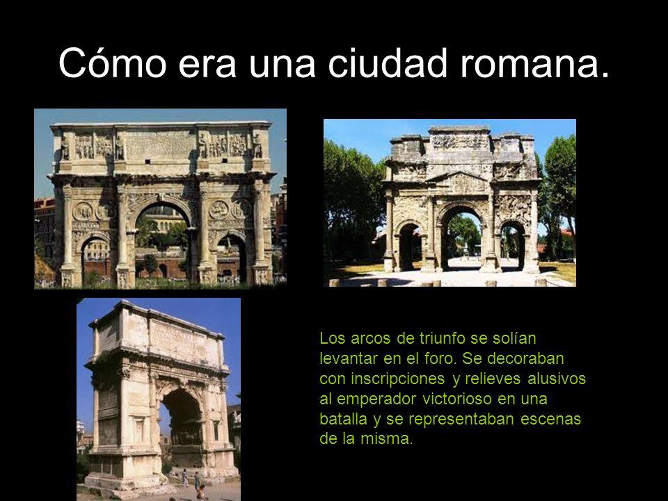 Cómo era una ciudad romana. Los arcos de triunfo se solían levantar en el foro. Se decoraban con inscripciones y relieves alusivos al emperador victor