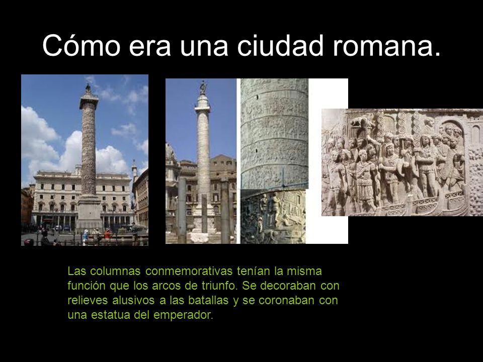 Cómo era una ciudad romana. Las columnas conmemorativas tenían la misma función que los arcos de triunfo. Se decoraban con relieves alusivos a las bat
