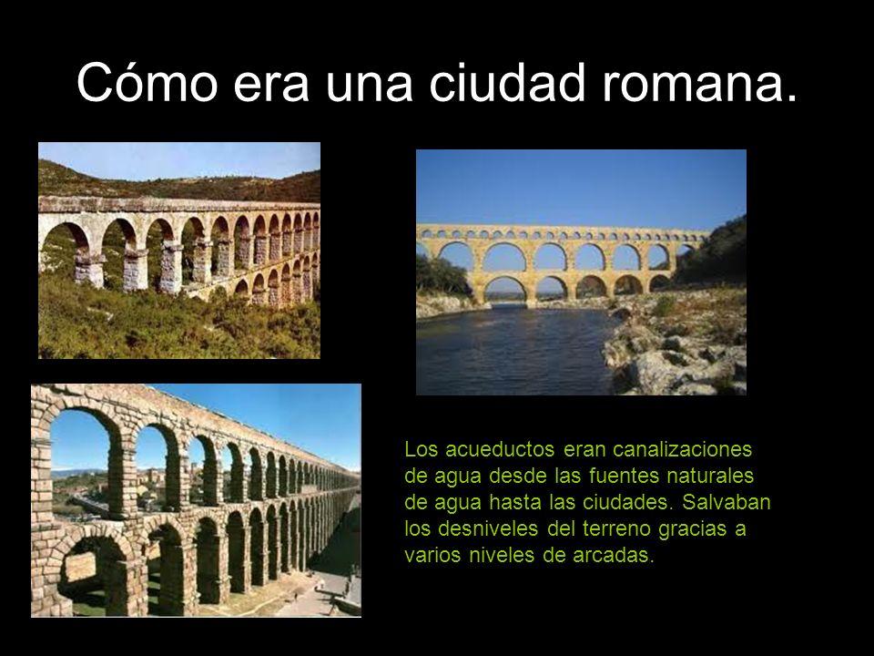 Cómo era una ciudad romana. Los acueductos eran canalizaciones de agua desde las fuentes naturales de agua hasta las ciudades. Salvaban los desniveles