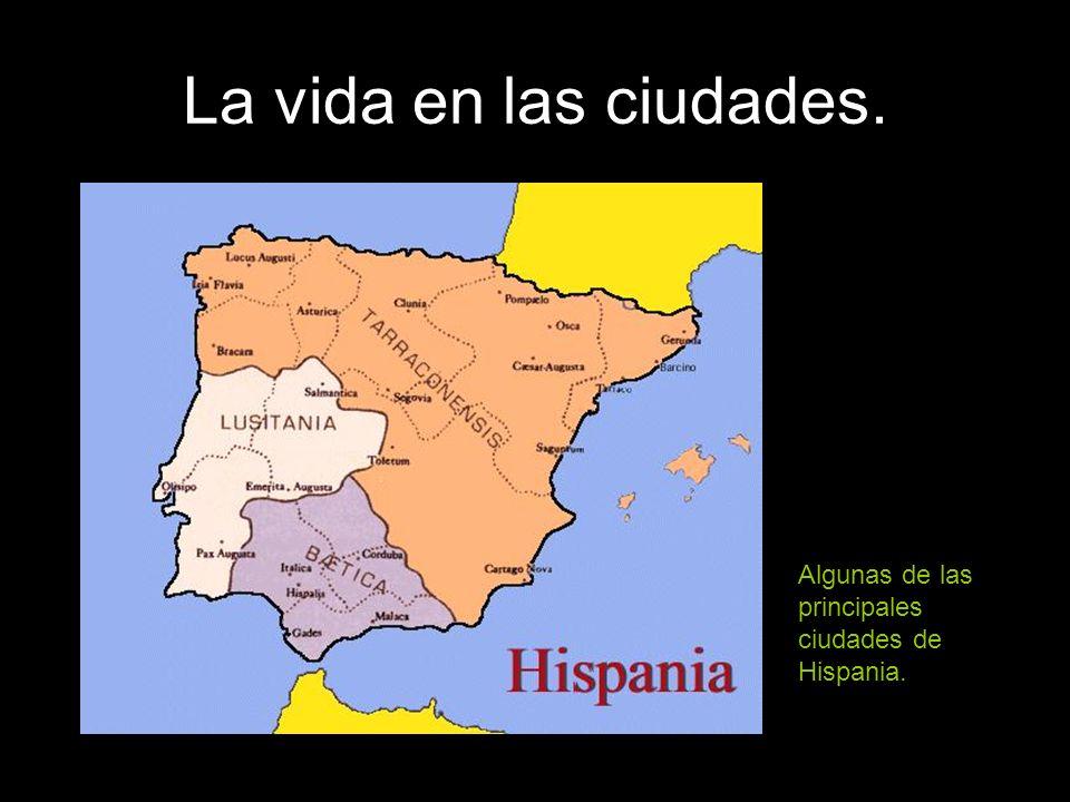 La vida en las ciudades. Algunas de las principales ciudades de Hispania.