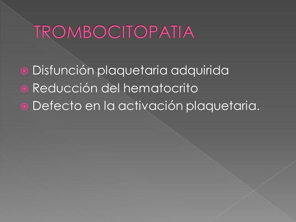 Disfunción plaquetaria adquirida Reducción del hematocrito Defecto en la activación plaquetaria.