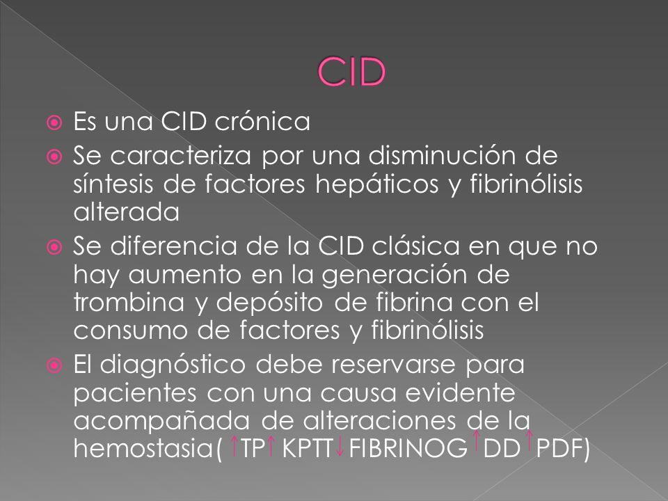 Es una CID crónica Se caracteriza por una disminución de síntesis de factores hepáticos y fibrinólisis alterada Se diferencia de la CID clásica en que