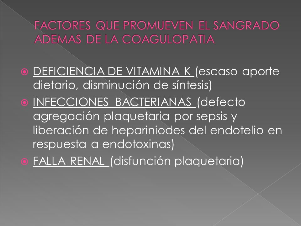DEFICIENCIA DE VITAMINA K (escaso aporte dietario, disminución de síntesis) INFECCIONES BACTERIANAS (defecto agregación plaquetaria por sepsis y liber