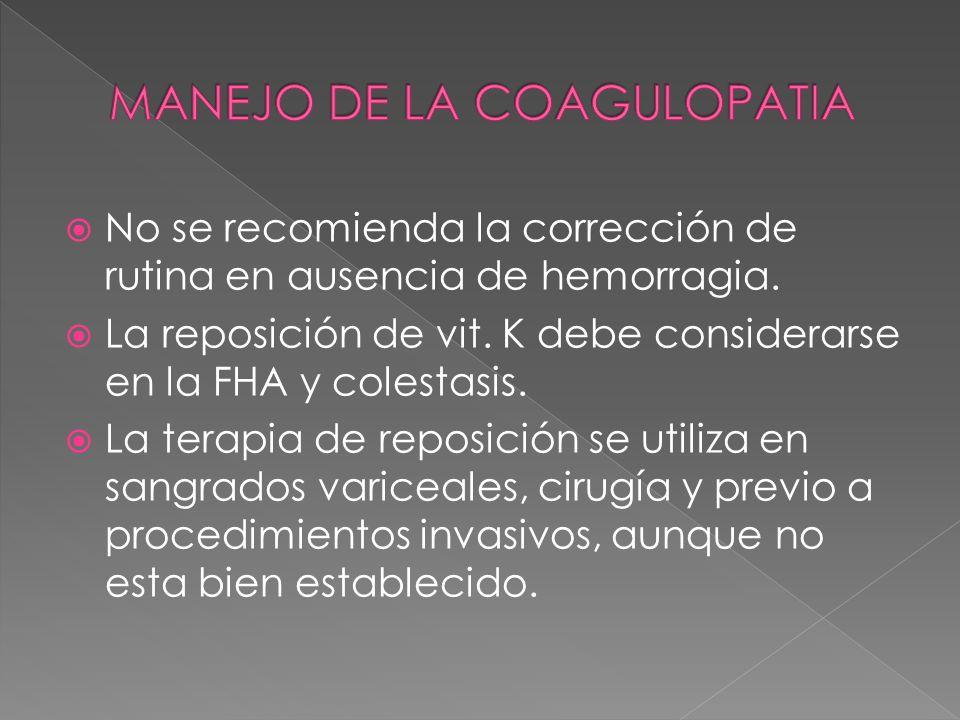 No se recomienda la corrección de rutina en ausencia de hemorragia. La reposición de vit. K debe considerarse en la FHA y colestasis. La terapia de re