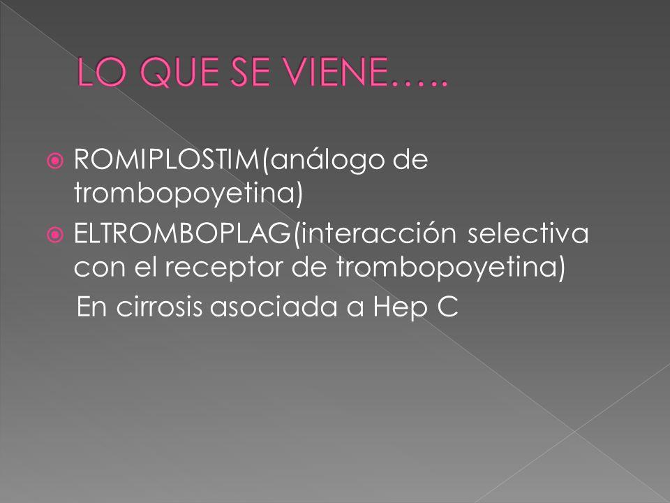 ROMIPLOSTIM(análogo de trombopoyetina) ELTROMBOPLAG(interacción selectiva con el receptor de trombopoyetina) En cirrosis asociada a Hep C