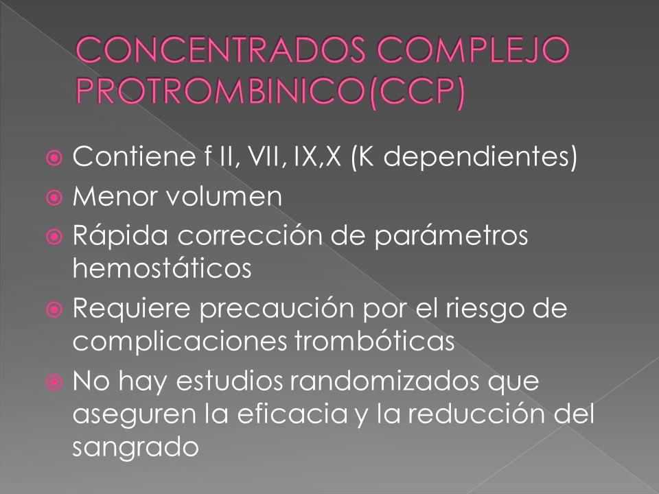 Contiene f II, VII, IX,X (K dependientes) Menor volumen Rápida corrección de parámetros hemostáticos Requiere precaución por el riesgo de complicacion