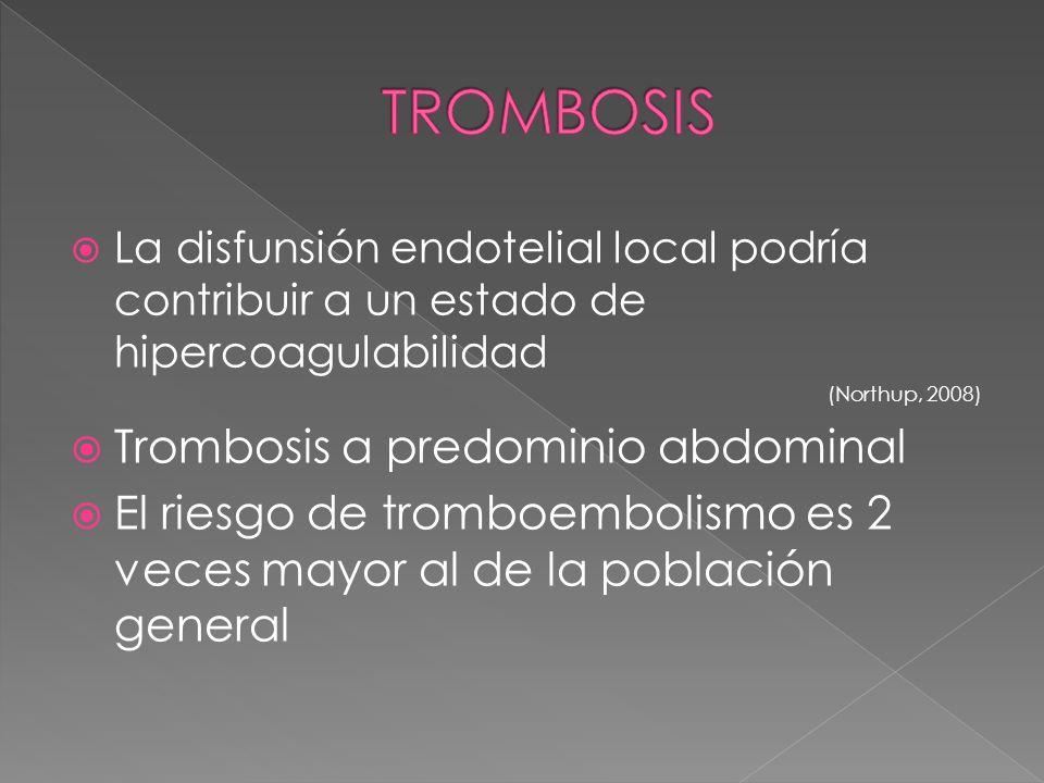 La disfunsión endotelial local podría contribuir a un estado de hipercoagulabilidad (Northup, 2008) Trombosis a predominio abdominal El riesgo de trom