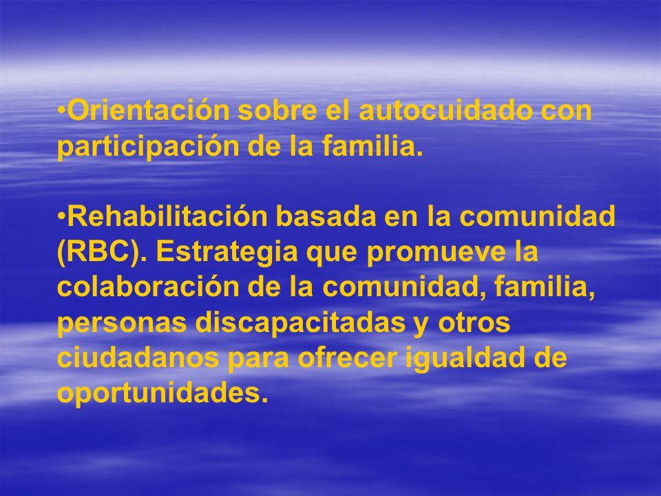 Orientación sobre el autocuidado con participación de la familia. Rehabilitación basada en la comunidad (RBC). Estrategia que promueve la colaboración