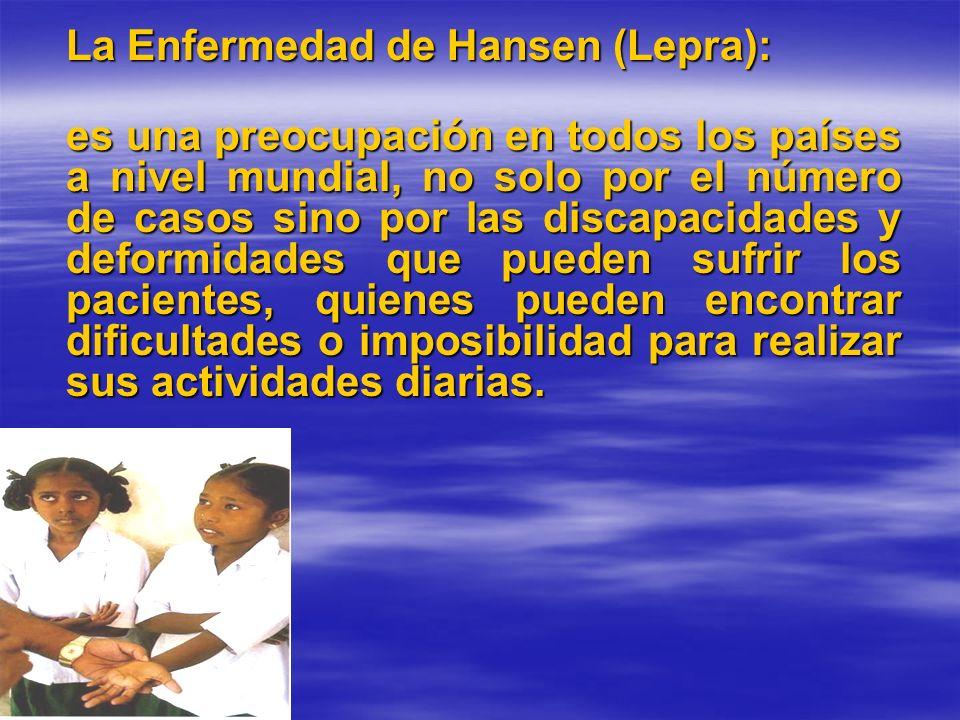 La Enfermedad de Hansen (Lepra): es una preocupación en todos los países a nivel mundial, no solo por el número de casos sino por las discapacidades y
