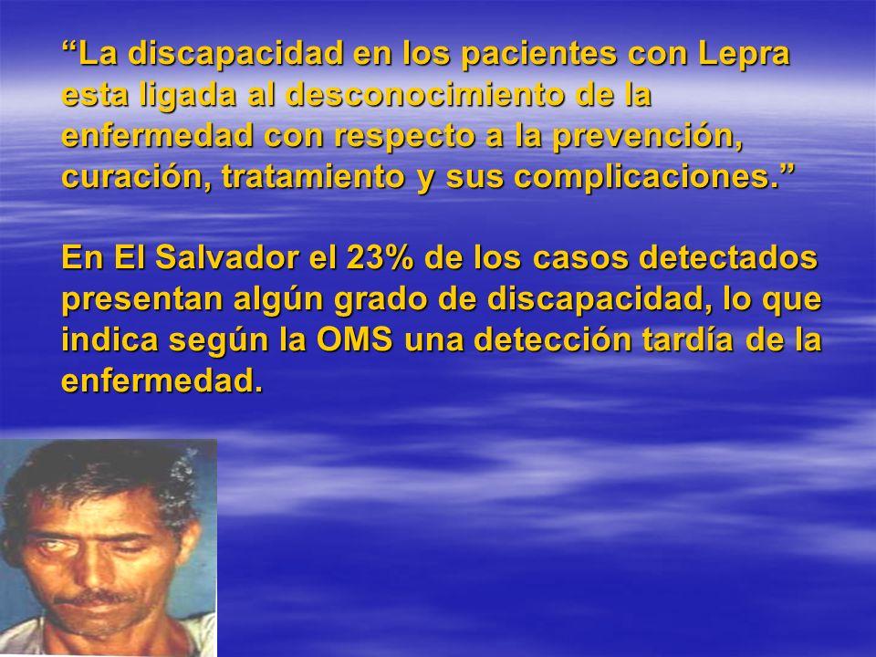 La discapacidad en los pacientes con Lepra esta ligada al desconocimiento de la enfermedad con respecto a la prevención, curación, tratamiento y sus c