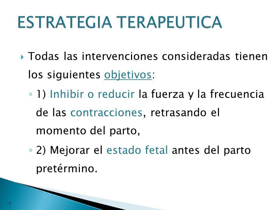 Todas las intervenciones consideradas tienen los siguientes objetivos: 1) Inhibir o reducir la fuerza y la frecuencia de las contracciones, retrasando