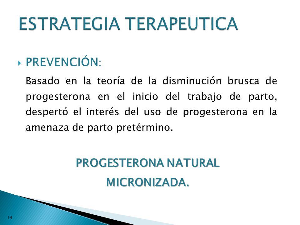 PREVENCIÓN : Basado en la teoría de la disminución brusca de progesterona en el inicio del trabajo de parto, despertó el interés del uso de progestero
