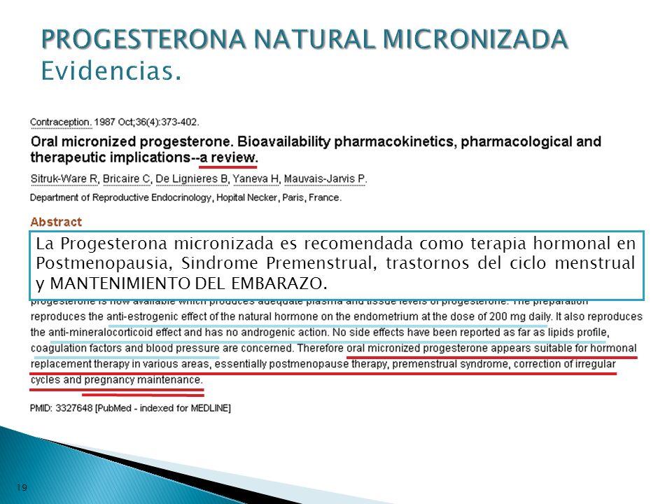 19 La Progesterona micronizada es recomendada como terapia hormonal en Postmenopausia, Sindrome Premenstrual, trastornos del ciclo menstrual y MANTENI