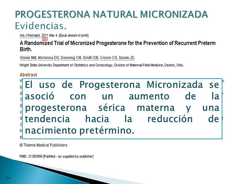 34 El uso de Progesterona Micronizada se asoció con un aumento de la progesterona sérica materna y una tendencia hacia la reducción de nacimiento pret