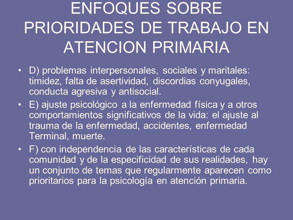 ENFOQUES SOBRE PRIORIDADES DE TRABAJO EN ATENCION PRIMARIA D) problemas interpersonales, sociales y maritales: timidez, falta de asertividad, discordi