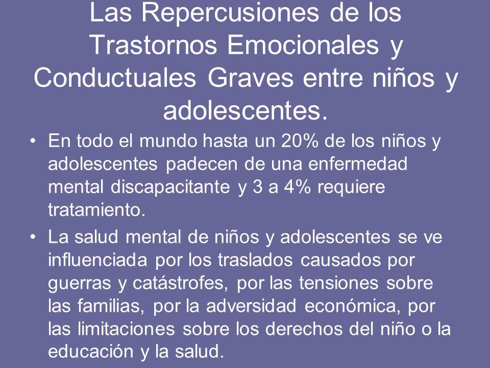 Las Repercusiones de los Trastornos Emocionales y Conductuales Graves entre niños y adolescentes. En todo el mundo hasta un 20% de los niños y adolesc