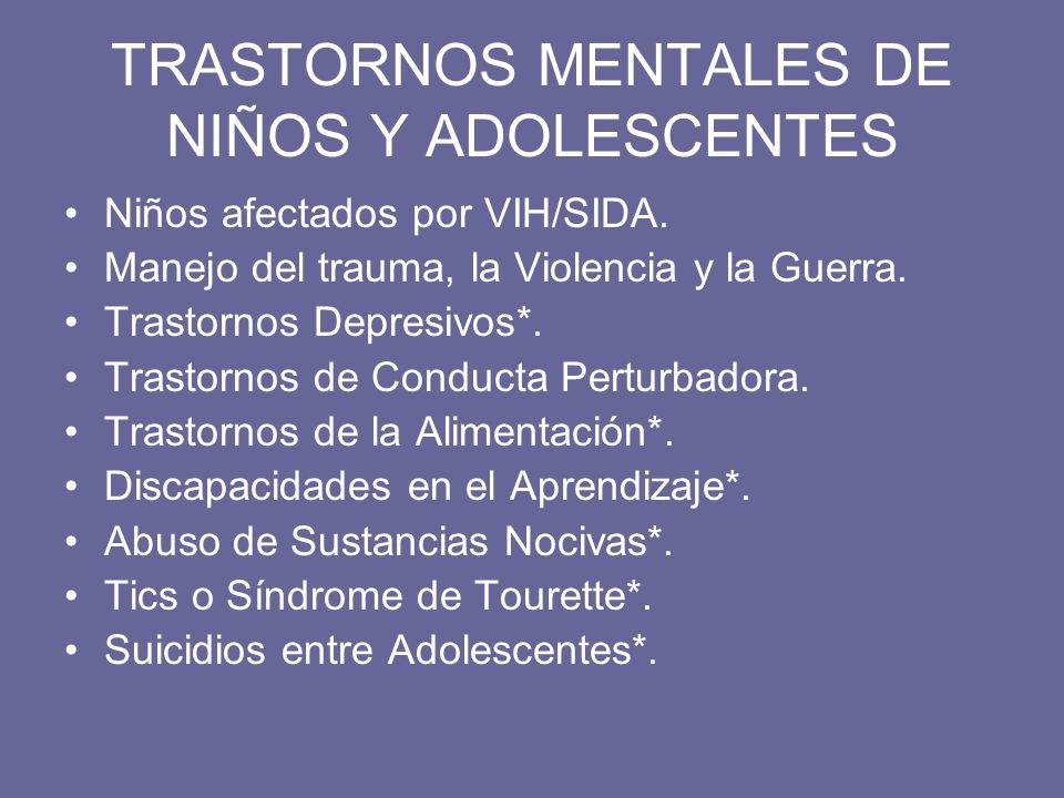 TRASTORNOS MENTALES DE NIÑOS Y ADOLESCENTES Niños afectados por VIH/SIDA. Manejo del trauma, la Violencia y la Guerra. Trastornos Depresivos*. Trastor