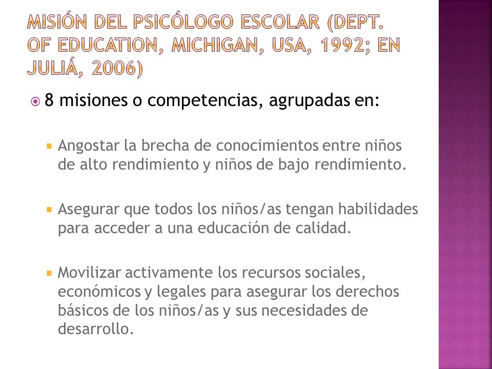 8 misiones o competencias, agrupadas en: Angostar la brecha de conocimientos entre niños de alto rendimiento y niños de bajo rendimiento. Asegurar que