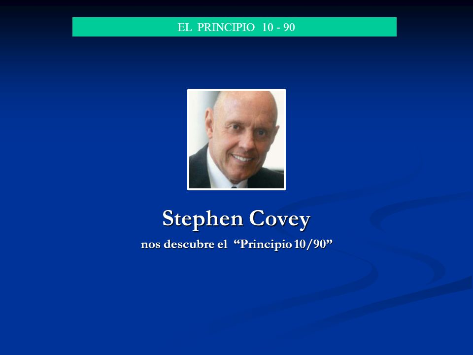 Stephen Covey nos descubre el Principio 10/90 EL PRINCIPIO 10 - 90