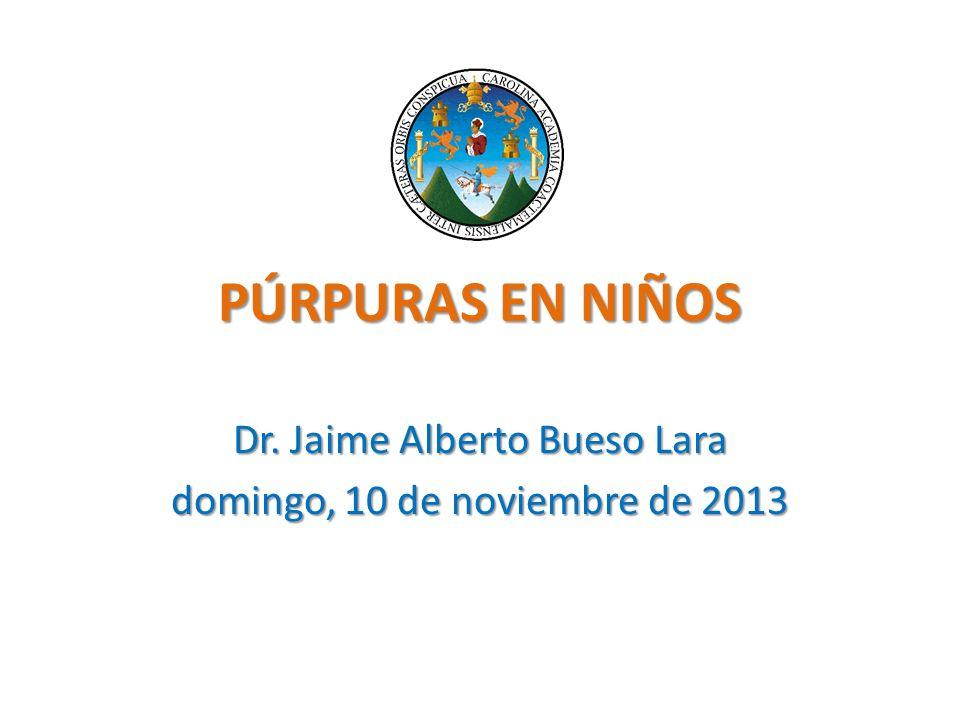 PÚRPURAS EN NIÑOS Dr. Jaime Alberto Bueso Lara domingo, 10 de noviembre de 2013domingo, 10 de noviembre de 2013domingo, 10 de noviembre de 2013domingo