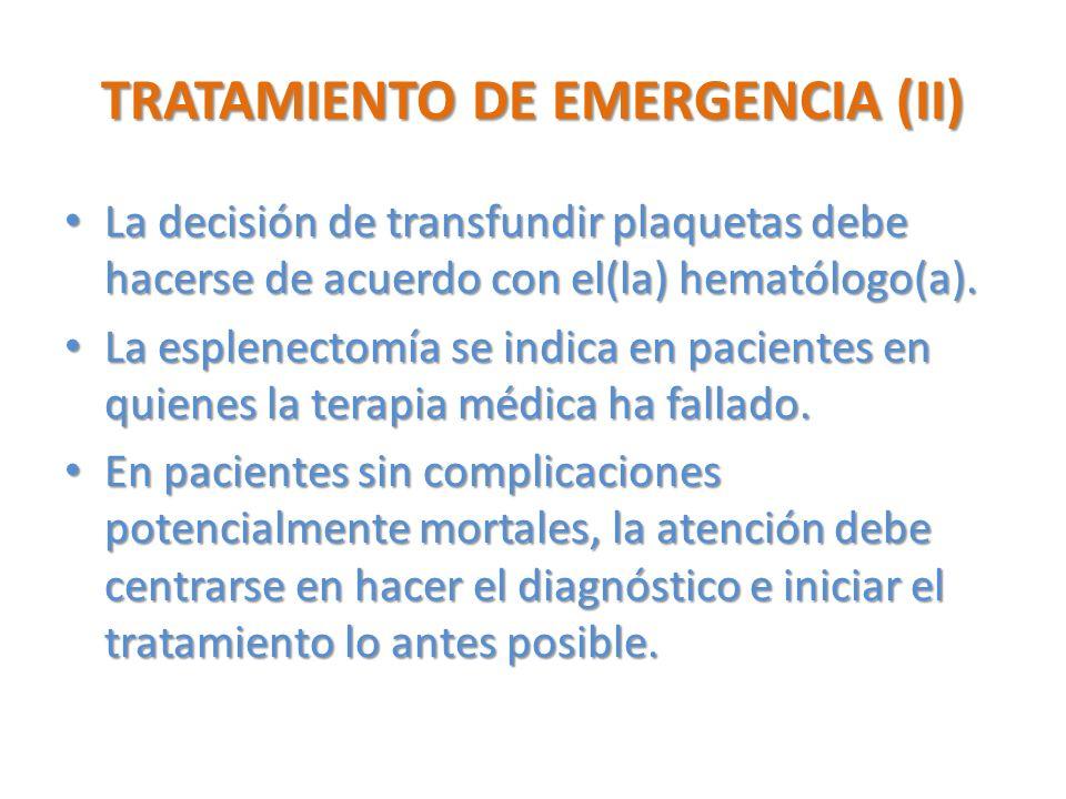 TRATAMIENTO DE EMERGENCIA (II) La decisión de transfundir plaquetas debe hacerse de acuerdo con el(la) hematólogo(a). La decisión de transfundir plaqu