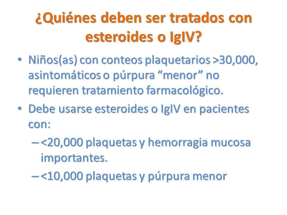 ¿Quiénes deben ser tratados con esteroides o IgIV? Niños(as) con conteos plaquetarios >30,000, asintomáticos o púrpura menor no requieren tratamiento