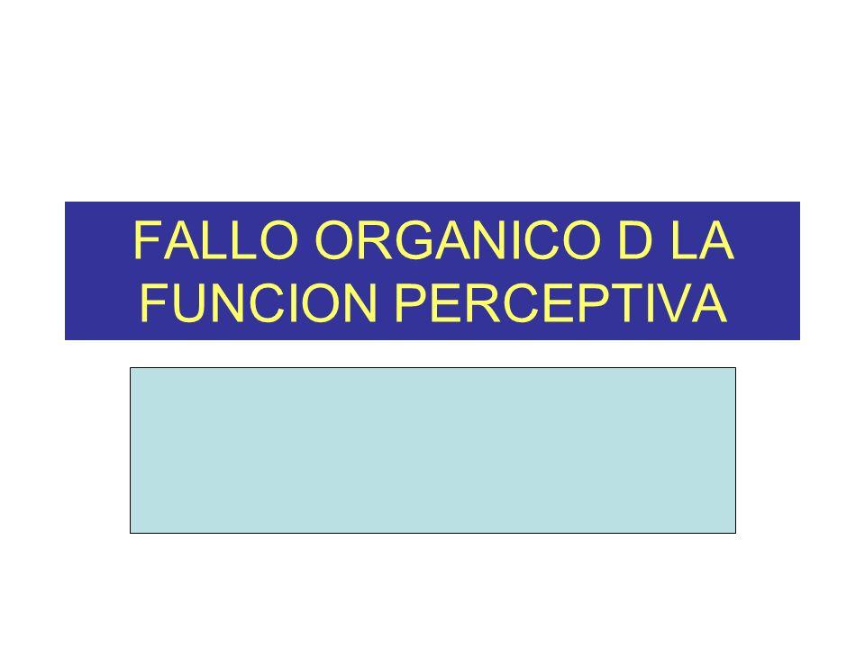FALLO ORGANICO D LA FUNCION PERCEPTIVA